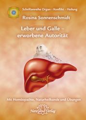 """Leber und Galle – erworbene Autorität - """"Band 2: Schriftenreihe Organ - Konflikt - Heilung Mit Homöopathie, Naturheilkunde und Übungen"""