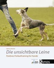 Die unsichtbare Leine - Positives Freilauftraining für Hunde