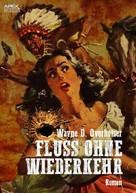 Wayne D. Overholser: FLUSS OHNE WIEDERKEHR