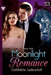 Moonlight Romance 33 – Romantic Thriller - Gefährliche Leidenschaft