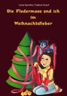 Liane Spindler: Die Fledermaus und ich im Weihnachtsfieber