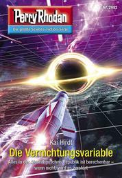 """Perry Rhodan 2982: Die Vernichtungsvariable - Perry Rhodan-Zyklus """"Genesis"""""""