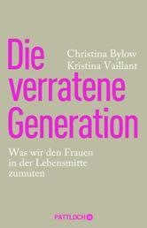 Die verratene Generation - Was wir den Frauen in der Lebensmitte zumuten
