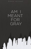 Emma Larsson: Am I Meant For Gray