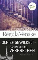 Regula Venske: Schief gewickelt – Das perfekte Verbrechen