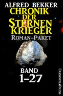 Alfred Bekker: Chronik der Sternenkrieger, Roman-Paket: Band 1-27 (Science Fiction Abenteuer) ★★★★