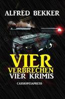 Alfred Bekker: Vier Verbrechen: Vier Krimis