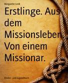 Margarete Lenk: Erstlinge. Aus dem Missionsleben. Von einem Missionar.