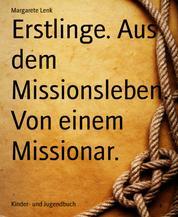 Erstlinge. Aus dem Missionsleben. Von einem Missionar.