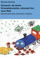 Monika Hermes: Schuschi, die kleine Kirmeslokomotive, erkundet ihre neue Welt