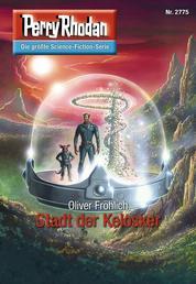 "Perry Rhodan 2775: Stadt der Kelosker - Perry Rhodan-Zyklus ""Das Atopische Tribunal"""