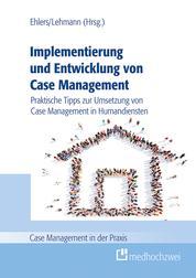 Implementierung und Entwicklung von Case Management - Praktische Tipps zur Umsetzung von Case Management in Humandiensten