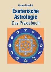 Esoterische Astrologie - Das Praxisbuch