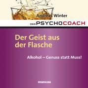 """Starthilfe-Hörbuch-Download zum Buch """"Der Psychocoach 5: Der Geist aus der Flasche"""" - Alkohol - Genuss statt Muss!"""