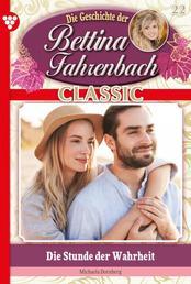 Bettina Fahrenbach Classic 22 – Liebesroman - Die Stunde der Wahrheit