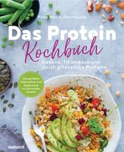 Das Protein-Kochbuch - Gesund, fit und schlank durch pflanzliche Proteine - Die perfekte Alternative und Ergänzung zu tierischem Eiweiß