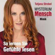 Mysterium Mensch - Mimik - So lernen Sie Gefühle lesen