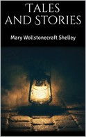Mary Wollstonecraft Shelley: Tales and Stories