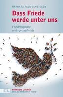 Barbara Palm-Scheidgen: Dass Friede werde unter uns