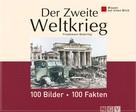 Friedemann Bedürftig: Der Zweite Weltkrieg: 100 Bilder - 100 Fakten ★★★★