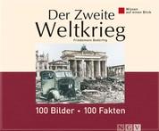 Der Zweite Weltkrieg: 100 Bilder - 100 Fakten - Wissen auf einen Blick