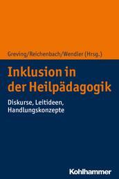 Inklusion in der Heilpädagogik - Diskurse, Leitideen, Handlungskonzepte