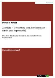 Zootiere – Gestaltung von Zootieren aus Draht und Pappmaché - Der Zoo - Plastisches Gestalten mit verschiedenen Werkstoffen.