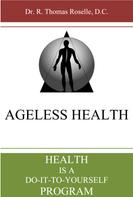 R. Thomas Roselle: Ageless Health: Health is a Do-It-To-Yourself Program