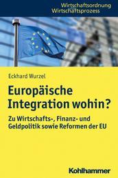 Europäische Integration wohin? - Zu Wirtschafts-, Finanz- und Geldpolitik sowie Reformen der EU