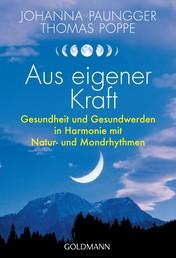 Aus eigener Kraft - Gesundheit und Gesundwerden in Harmonie mit Natur- und Mondrhythmen