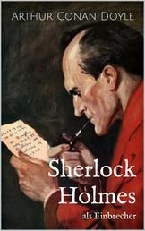 Sherlock Holmes als Einbrecher - Drei Sherlock Holmes-Kurzgeschichten
