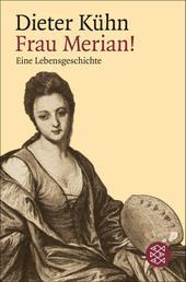 Frau Merian! - Eine Lebensgeschichte