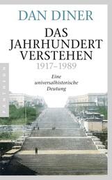 Das Jahrhundert verstehen - Eine universalhistorische Deutung