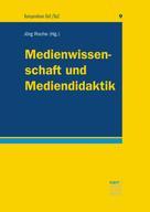 Jörg Roche: Medienwissenschaft und Mediendidaktik