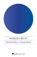Barbara Beuys: Familienleben in Deutschland