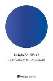 Familienleben in Deutschland - Neue Bilder aus der deutschen Vergangenheit