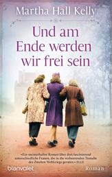 Und am Ende werden wir frei sein - Roman