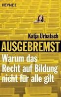 Katja Urbatsch: Ausgebremst: Warum das Recht auf Bildung nicht für alle gilt ★★★★★