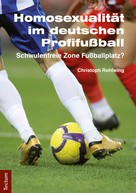 Christoph Rohlwing: Homosexualität im deutschen Profifußball