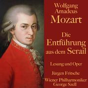 Wolfgang Amadeus Mozart: Die Entführung aus dem Serail - Ungekürzte Lesung und Aufführung