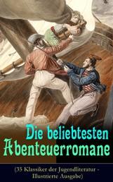 Die beliebtesten Abenteuerromane (35 Klassiker der Jugendliteratur - Illustrierte Ausgabe) - Die Schatzinsel, Die Abenteuer von Tom Sawyer und Huckleberry Finn, Die Reise zum Mittelpunkt der Erde, Der letzte Mohikaner, Moby Dick, Ein Kapitän von 15 Jahren und viel mehr