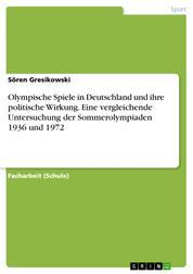 Olympische Spiele in Deutschland und ihre politische Wirkung. Eine vergleichende Untersuchung der Sommerolympiaden 1936 und 1972