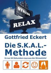 Die S.K.A.L.-Methode - In nur 64 Sekunden raus aus der Stressfalle!