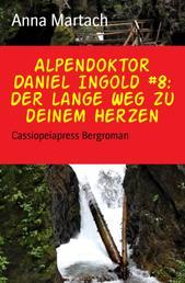 Alpendoktor Daniel Ingold #8: Der lange Weg zu deinem Herzen - Cassiopeiapress Bergroman