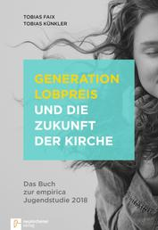 Generation Lobpreis und die Zukunft der Kirche - Das Buch zur empirica Jugendstudie 2018