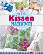 Das große Kissen-Nähbuch - 26 tolle Ideen für Deko-, Sitz- & Schlafkissen