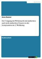 Anna Rezmer: Der Umgang der Wehrmacht mit jüdischen und nicht jüdischen Frauen in der Sowjetunion im 2. Weltkrieg