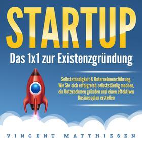 Startup - Das 1x1 zur Existenzgründung, Selbstständigkeit & Unternehmensführung