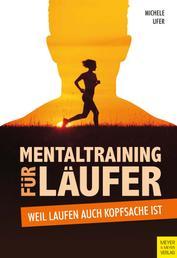 Mentaltraining für Läufer - Weil Laufen auch Kopfsache ist