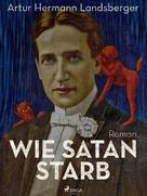 Artur Hermann Landsberger: Wie Satan starb